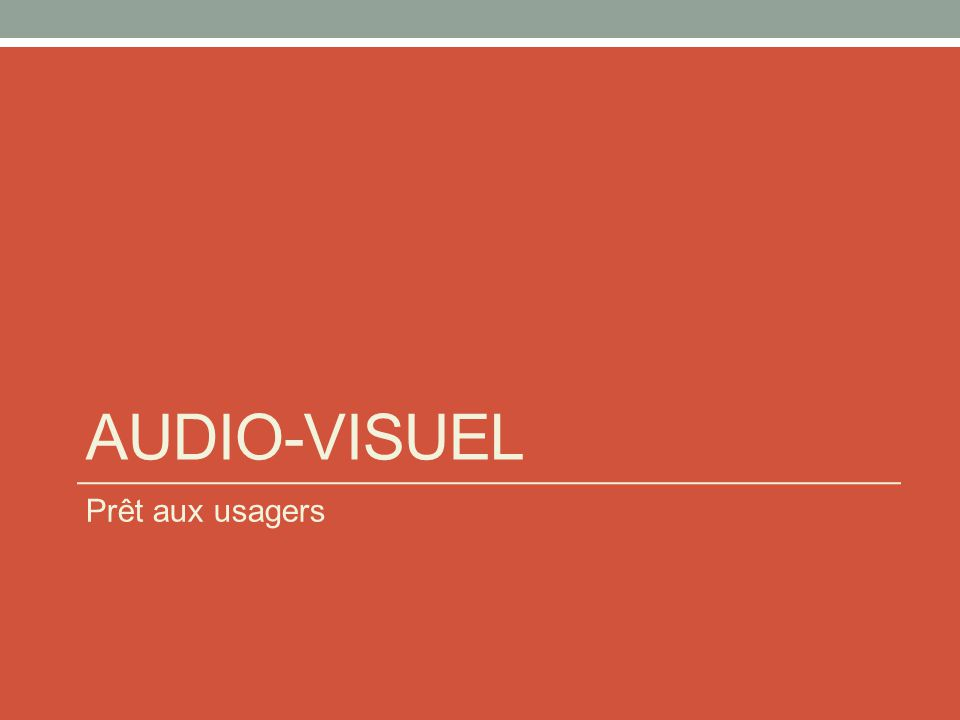 AUDIO-VISUEL Prêt aux usagers