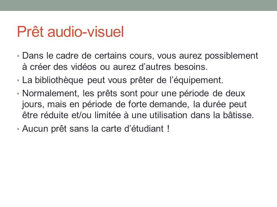 Prêt audio-visuel Dans le cadre de certains cours, vous aurez possiblement à créer des vidéos ou aurez d'autres besoins. La bibliothèque peut vous prê