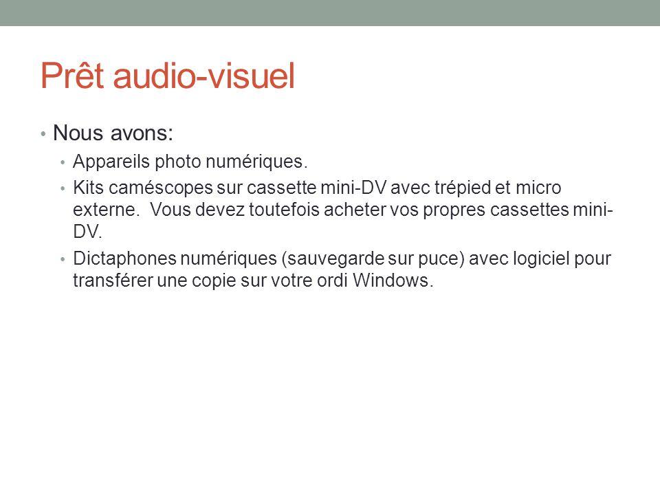 Prêt audio-visuel Nous avons: Appareils photo numériques. Kits caméscopes sur cassette mini-DV avec trépied et micro externe. Vous devez toutefois ach