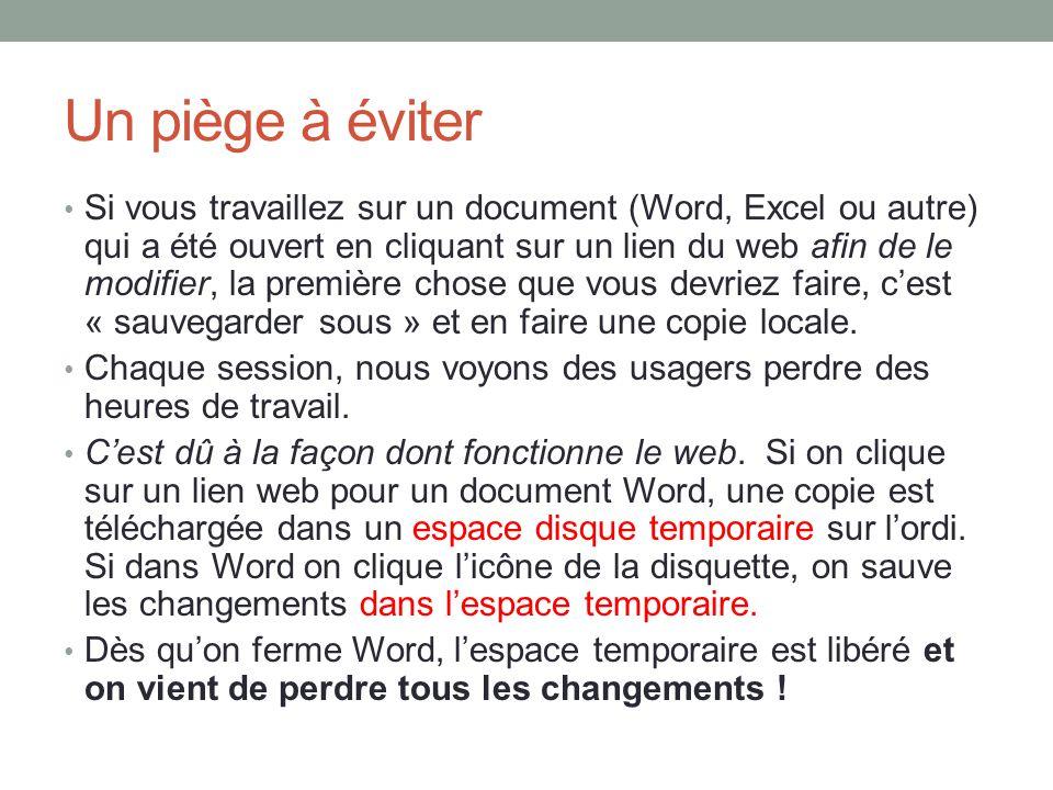 Si vous travaillez sur un document (Word, Excel ou autre) qui a été ouvert en cliquant sur un lien du web afin de le modifier, la première chose que vous devriez faire, c'est « sauvegarder sous » et en faire une copie locale.