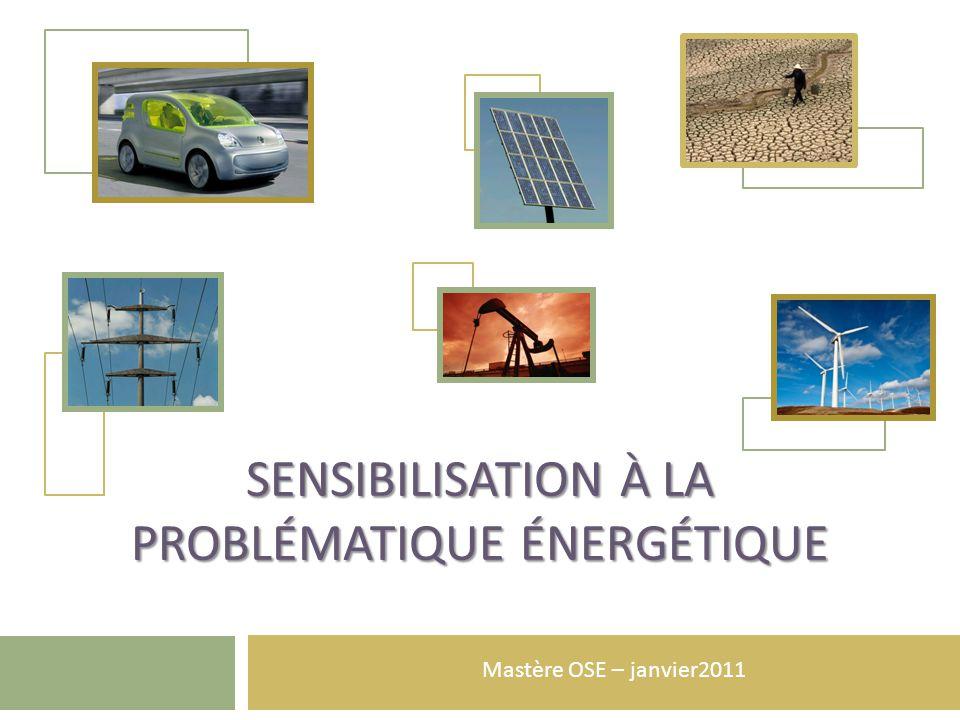 SENSIBILISATION À LA PROBLÉMATIQUE ÉNERGÉTIQUE Mastère OSE – janvier2011