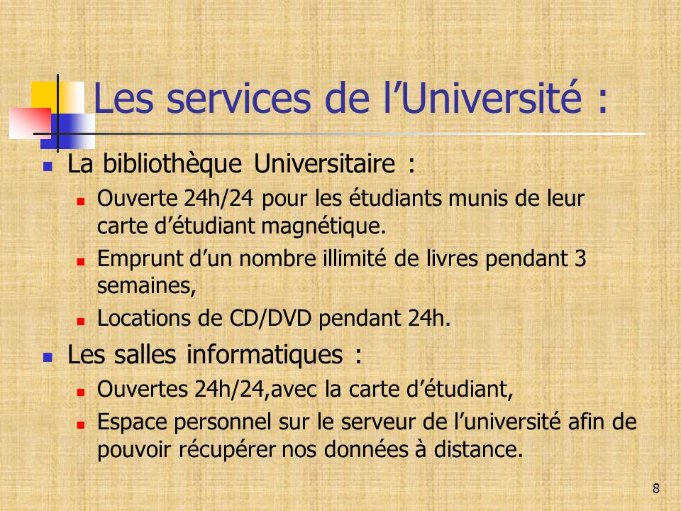 8 Les services de l'Université : La bibliothèque Universitaire : Ouverte 24h/24 pour les étudiants munis de leur carte d'étudiant magnétique. Emprunt