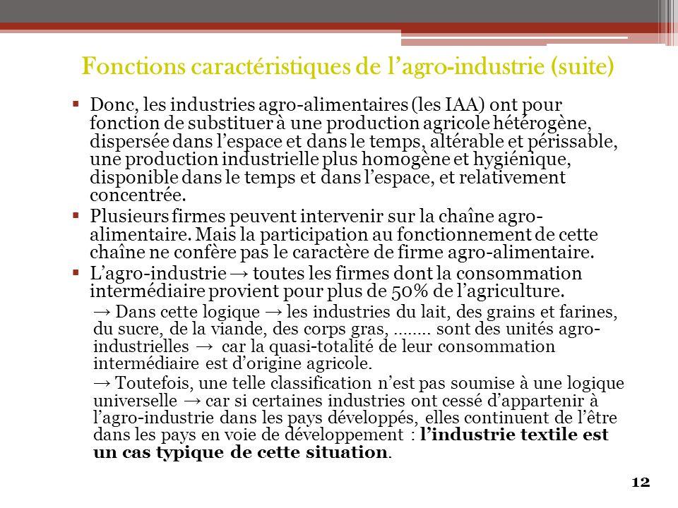  Donc, les industries agro-alimentaires (les IAA) ont pour fonction de substituer à une production agricole hétérogène, dispersée dans l'espace et da