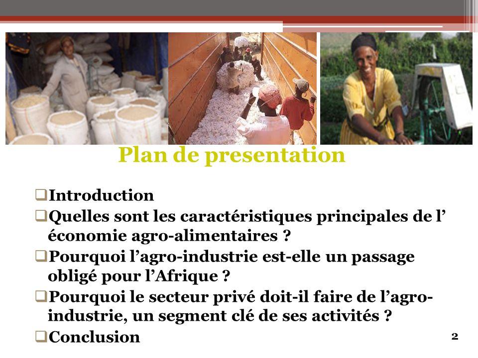 Plan de presentation  Introduction  Quelles sont les caractéristiques principales de l' économie agro-alimentaires ?  Pourquoi l'agro-industrie est