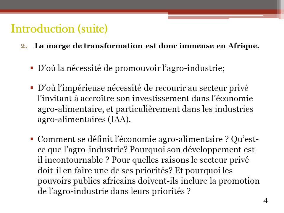 2.La marge de transformation est donc immense en Afrique.  D'où la nécessité de promouvoir l'agro-industrie;  D'où l'impérieuse nécessité de recouri