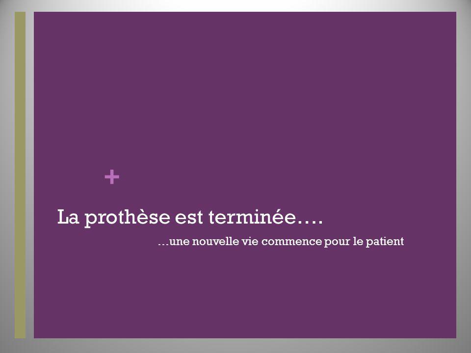 + La prothèse est terminée…. …une nouvelle vie commence pour le patient