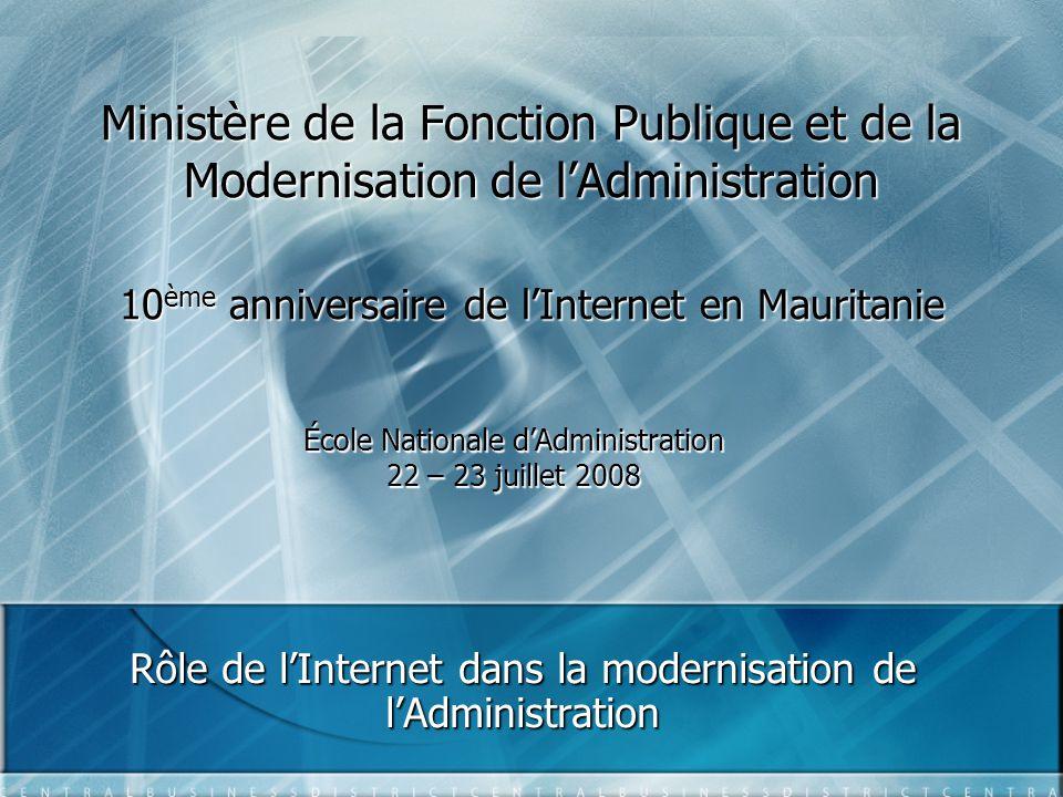 Ministère de la Fonction Publique et de la Modernisation de l'Administration 10 ème anniversaire de l'Internet en Mauritanie Rôle de l'Internet dans l