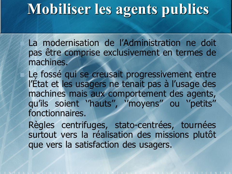 Mobiliser les agents publics La modernisation de l'Administration ne doit pas être comprise exclusivement en termes de machines. Le fossé qui se creus