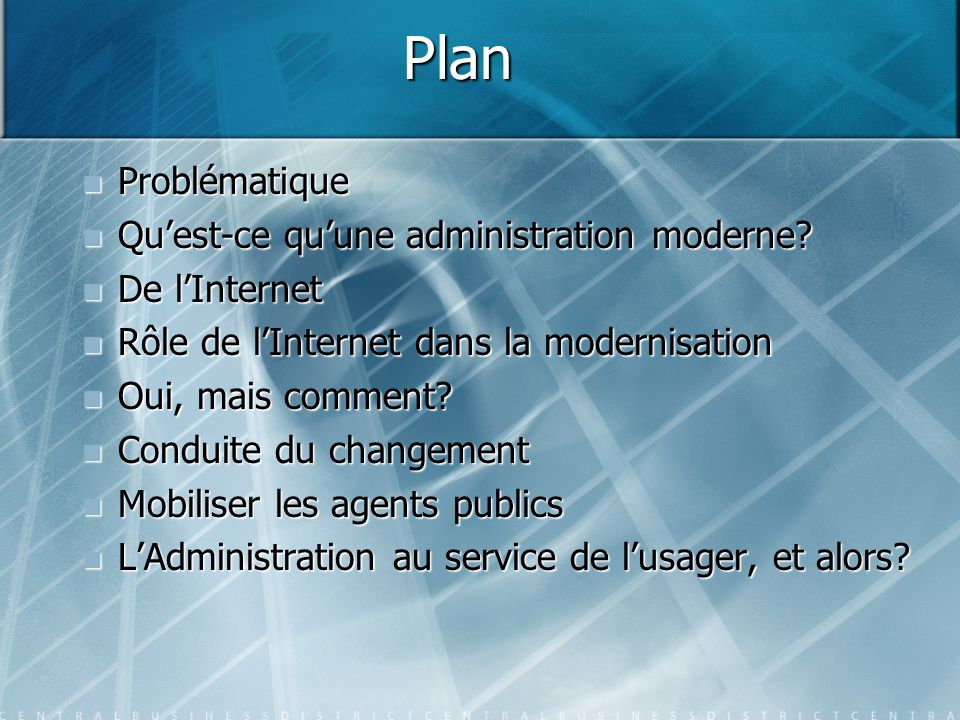 Plan Problématique Problématique Qu'est-ce qu'une administration moderne? Qu'est-ce qu'une administration moderne? De l'Internet De l'Internet Rôle de