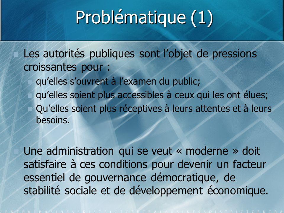 Problématique (1) Les autorités publiques sont l'objet de pressions croissantes pour : qu'elles s'ouvrent à l'examen du public; qu'elles soient plus a