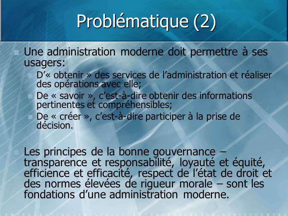 Une administration moderne est… Efficace: des services rapides et de qualité; Transparente: exposée à l'examen du public; Accessible: à tous, à tout moment et en tout lieu; et Réceptive: aux idées et aux attentes nouvelles.