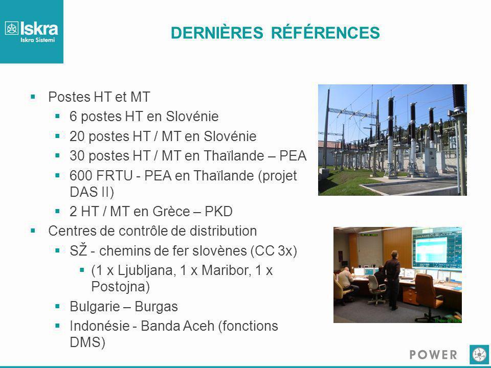 DERNIÈRES RÉFÉRENCES  Postes HT et MT  6 postes HT en Slovénie  20 postes HT / MT en Slovénie  30 postes HT / MT en Thaïlande – PEA  600 FRTU - P