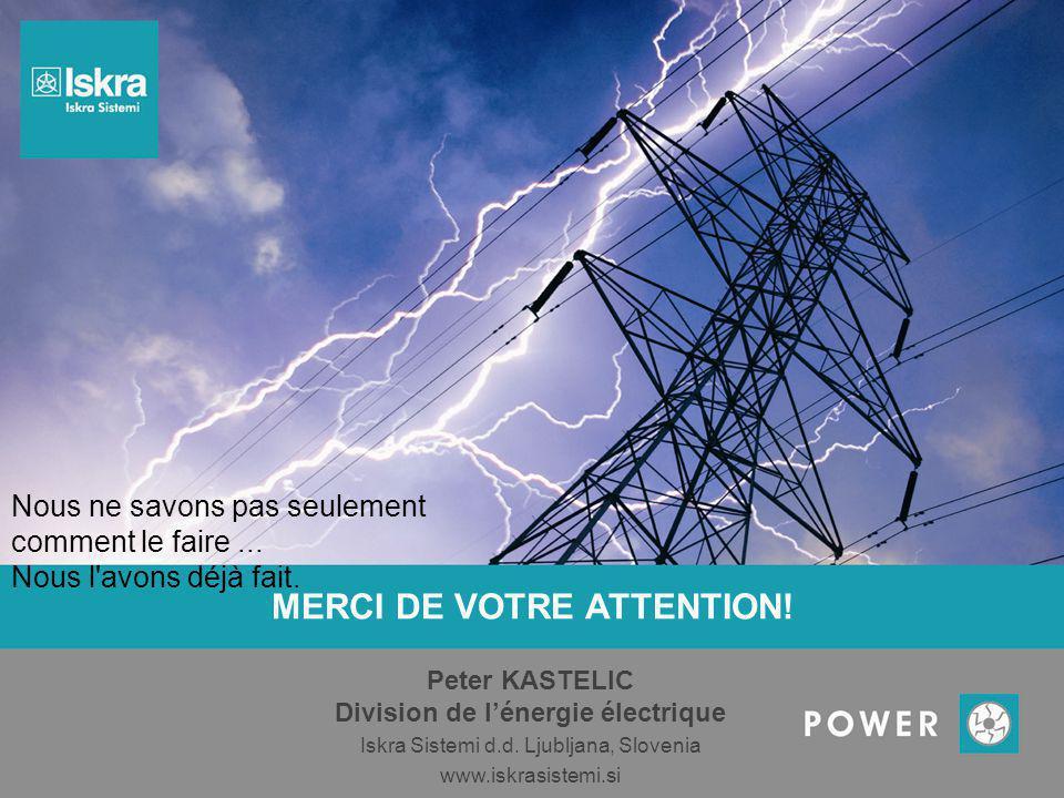 MERCI DE VOTRE ATTENTION! Peter KASTELIC Division de l'énergie électrique Iskra Sistemi d.d. Ljubljana, Slovenia www.iskrasistemi.si Nous ne savons pa