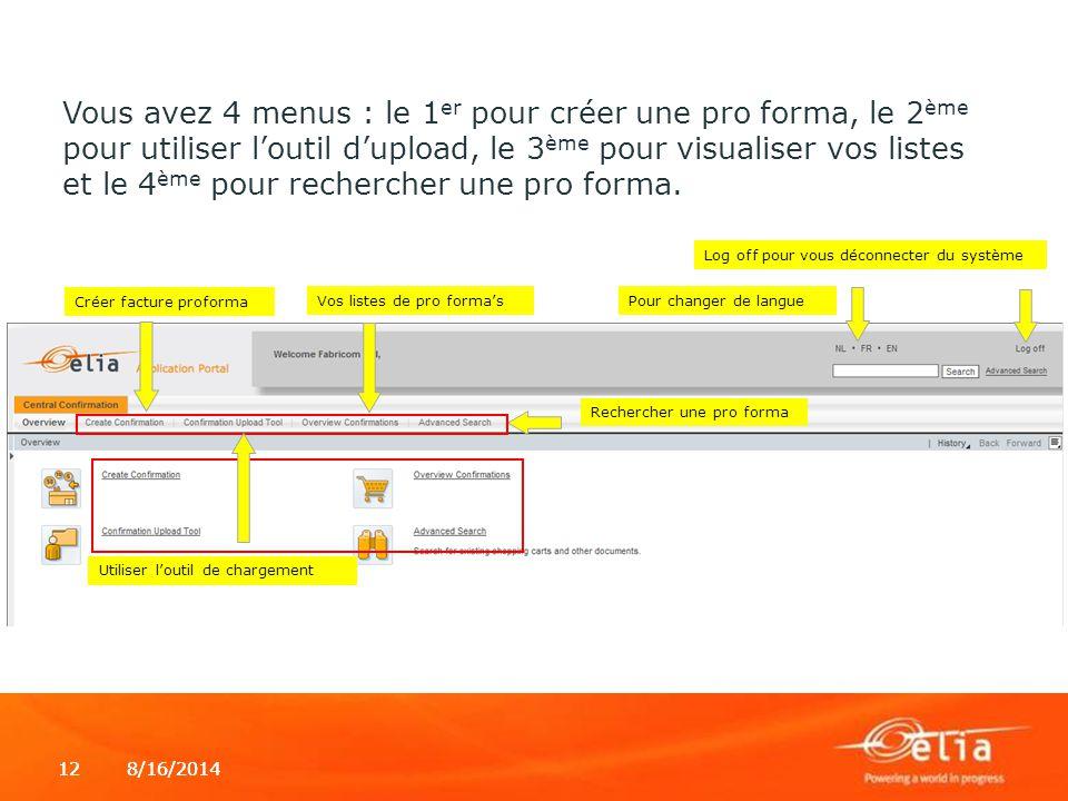 8/16/2014128/16/201412 Vous avez 4 menus : le 1 er pour créer une pro forma, le 2 ème pour utiliser l'outil d'upload, le 3 ème pour visualiser vos lis