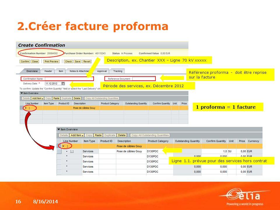 8/16/2014168/16/201416 2.Créer facture proforma 1 proforma = 1 facture Ligne 1.1. prévue pour des services hors contrat Description, ex. Chantier XXX