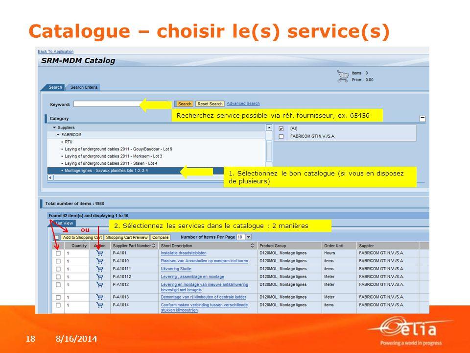8/16/2014188/16/201418 1. Sélectionnez le bon catalogue (si vous en disposez de plusieurs) 2. Sélectionnez les services dans le catalogue : 2 manières