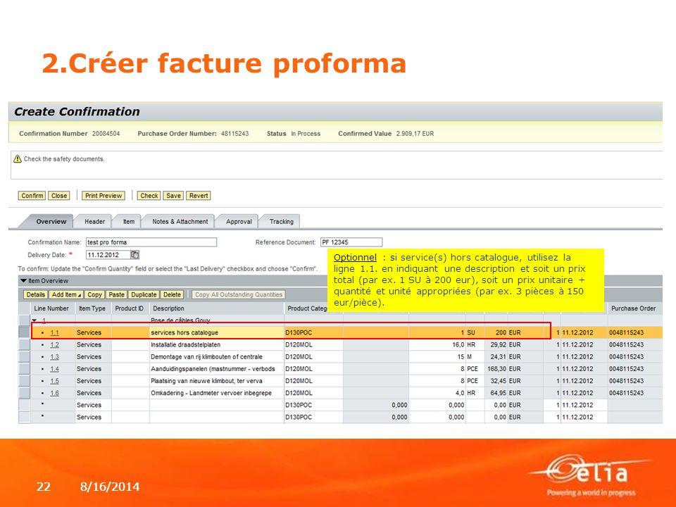 8/16/2014228/16/201422 2.Créer facture proforma Optionnel : si service(s) hors catalogue, utilisez la ligne 1.1. en indiquant une description et soit