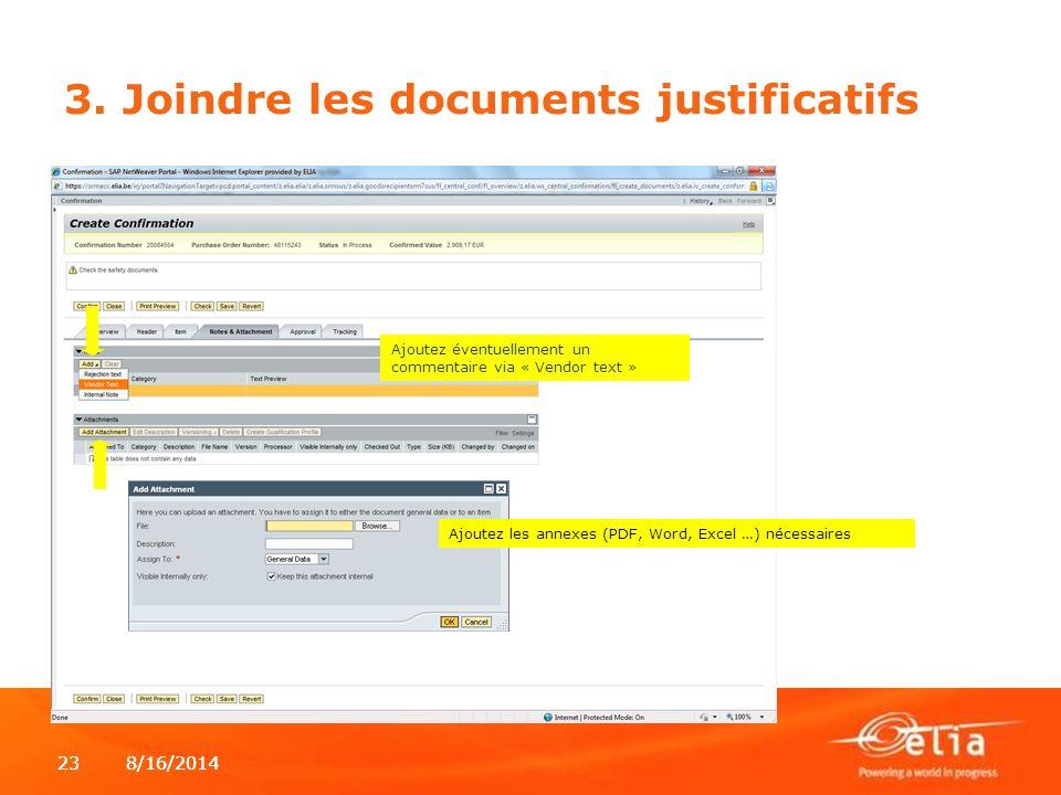 8/16/2014238/16/201423 3. Joindre les documents justificatifs Ajoutez éventuellement un commentaire via « Vendor text » Ajoutez les annexes (PDF, Word