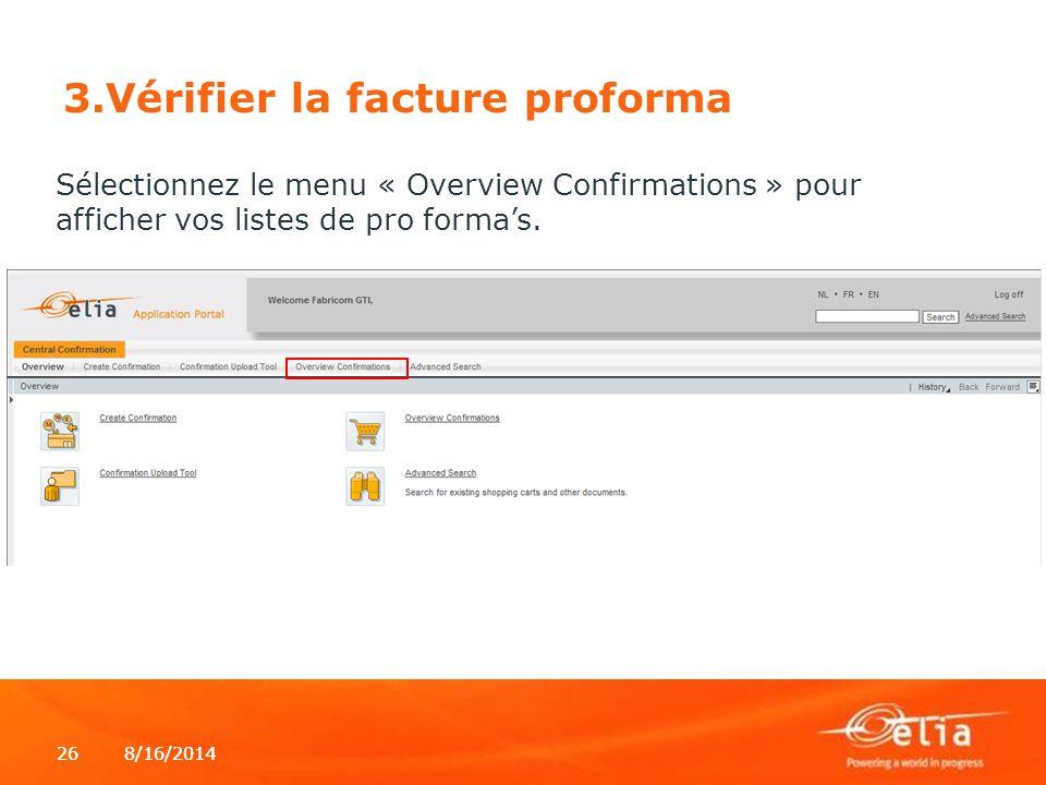 8/16/2014268/16/201426 3.Vérifier la facture proforma Sélectionnez le menu « Overview Confirmations » pour afficher vos listes de pro forma's.