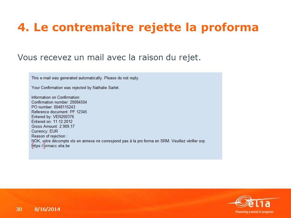 8/16/2014308/16/201430 4. Le contremaître rejette la proforma Vous recevez un mail avec la raison du rejet.