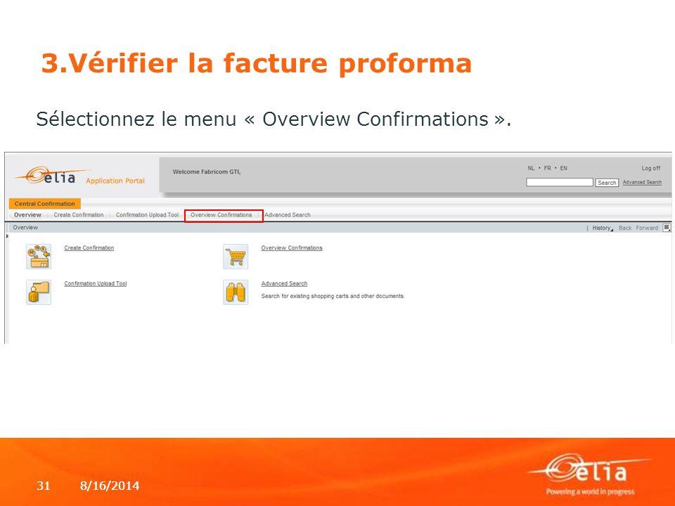 8/16/2014318/16/201431 3.Vérifier la facture proforma Sélectionnez le menu « Overview Confirmations ».