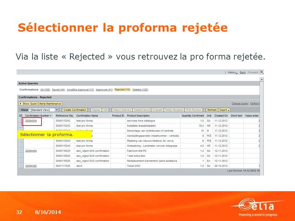 8/16/2014328/16/201432 Sélectionner la proforma rejetée Via la liste « Rejected » vous retrouvez la pro forma rejetée. Sélectionner la proforma.