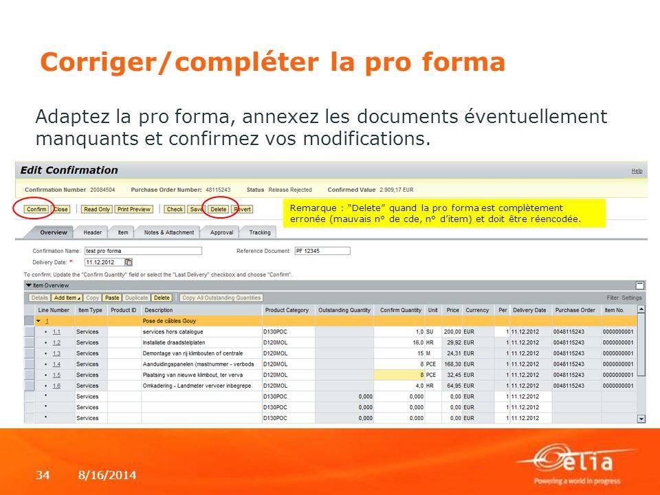 8/16/2014348/16/201434 Corriger/compléter la pro forma Adaptez la pro forma, annexez les documents éventuellement manquants et confirmez vos modificat