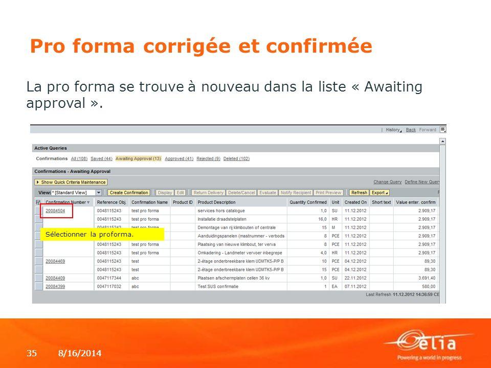 8/16/2014358/16/201435 Pro forma corrigée et confirmée La pro forma se trouve à nouveau dans la liste « Awaiting approval ». Sélectionner la proforma.