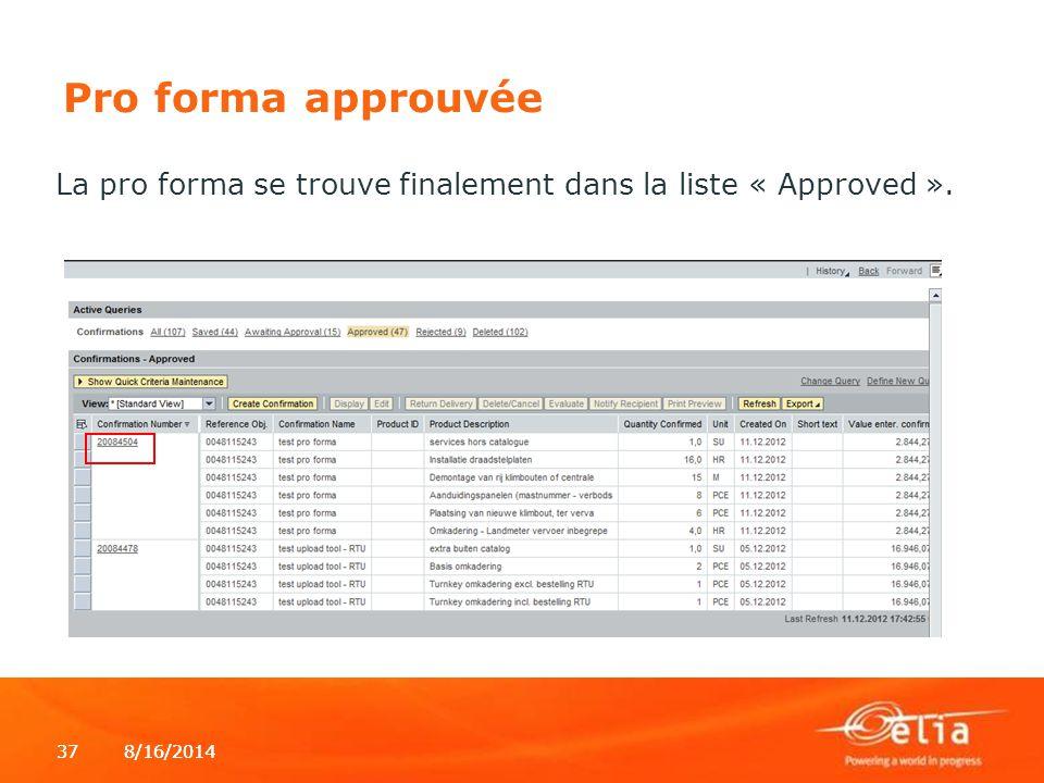 8/16/2014378/16/201437 Pro forma approuvée La pro forma se trouve finalement dans la liste « Approved ».
