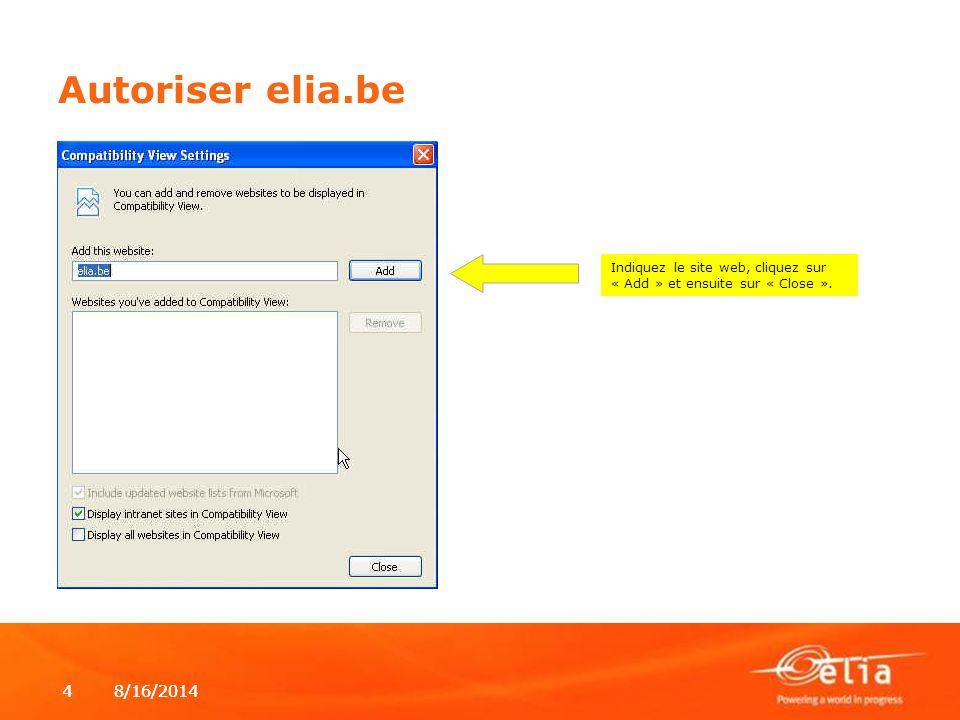 8/16/20144 4 Autoriser elia.be Indiquez le site web, cliquez sur « Add » et ensuite sur « Close ».