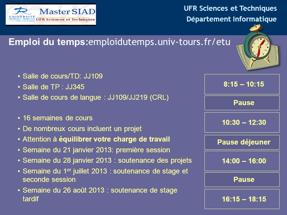 UFR Sciences et Techniques Département Informatique 8:15 – 10:15 10:30 – 12:30 Pause Pause déjeuner 14:00 – 16:00 16:15 – 18:15 Pause Emploi du temps: