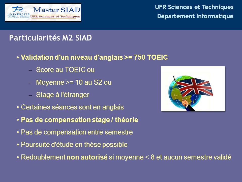 UFR Sciences et Techniques Département Informatique Particularités M2 SIAD Validation d'un niveau d'anglais >= 750 TOEIC – Score au TOEIC ou – Moyenne