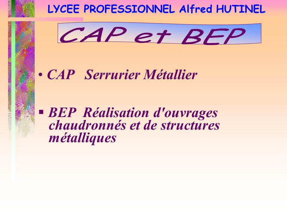 LYCEE PROFESSIONNEL Alfred HUTINEL CAP Serrurier Métallier  BEP Réalisation d'ouvrages chaudronnés et de structures métalliques