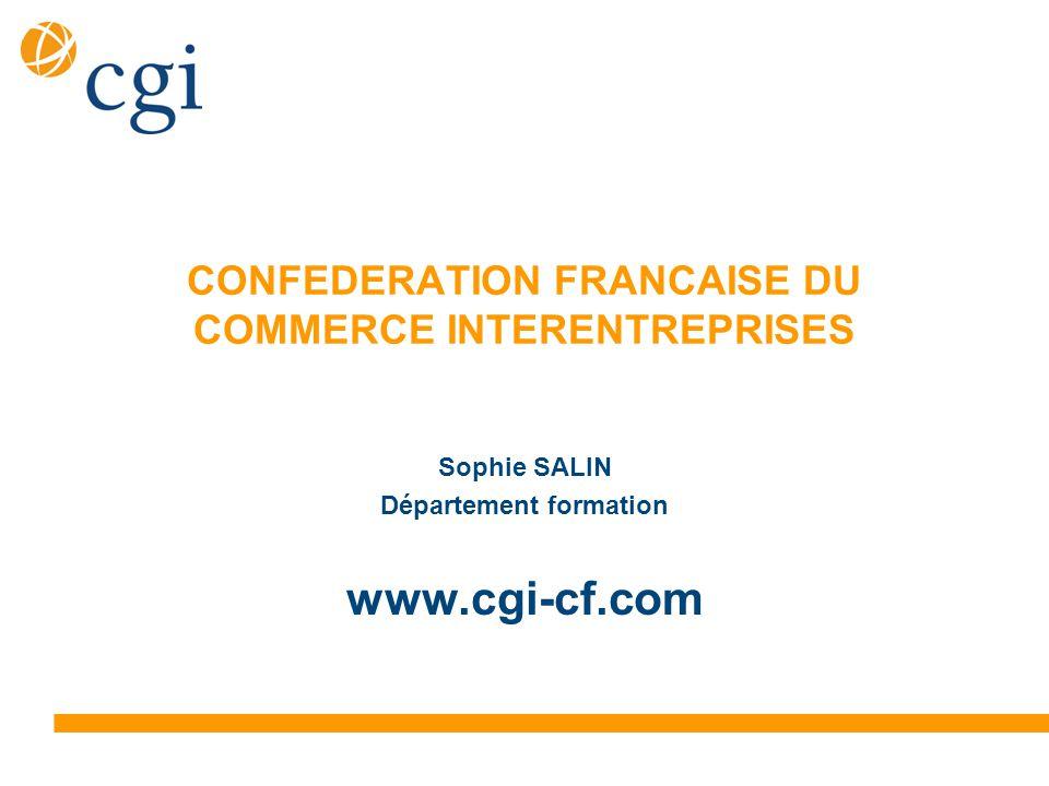 CONFEDERATION FRANCAISE DU COMMERCE INTERENTREPRISES Sophie SALIN Département formation www.cgi-cf.com