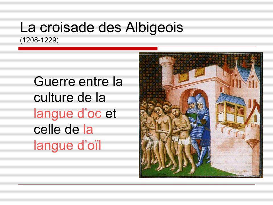 La croisade des Albigeois (1208-1229) Guerre entre la culture de la langue d'oc et celle de la langue d'oïl