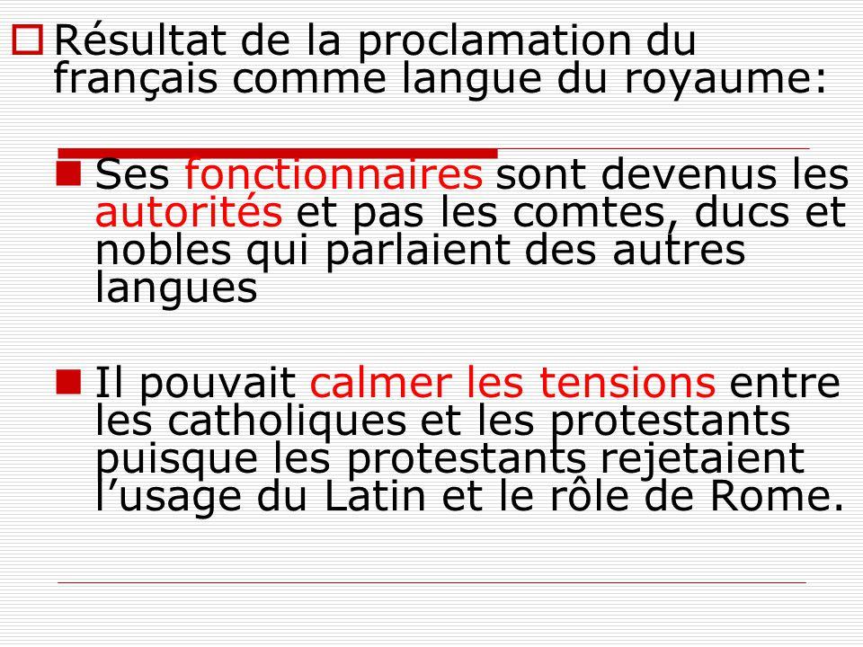  Résultat de la proclamation du français comme langue du royaume: Ses fonctionnaires sont devenus les autorités et pas les comtes, ducs et nobles qui