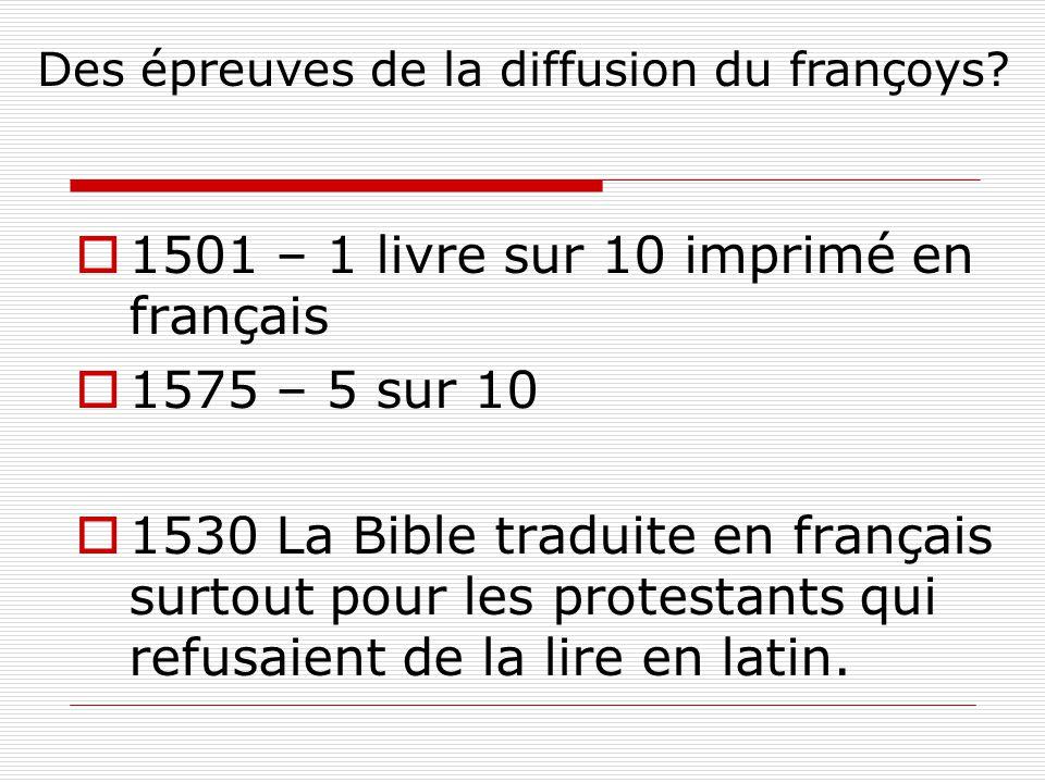  1501 – 1 livre sur 10 imprimé en français  1575 – 5 sur 10  1530 La Bible traduite en français surtout pour les protestants qui refusaient de la l