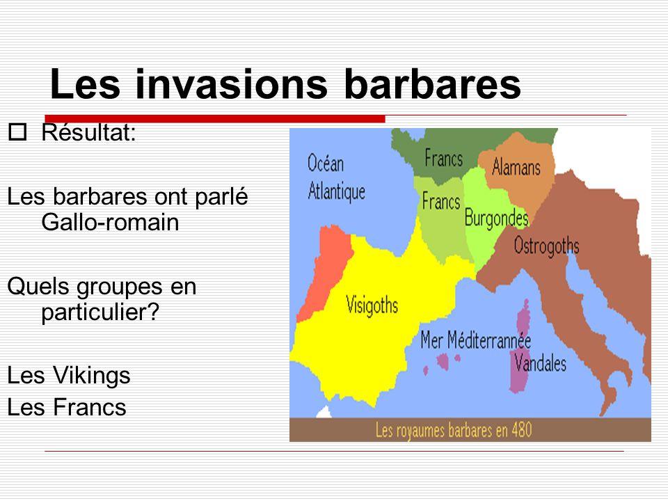 Les invasions barbares  Résultat: Les barbares ont parlé Gallo-romain Quels groupes en particulier? Les Vikings Les Francs
