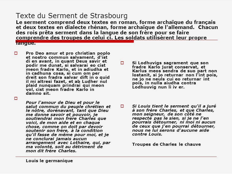 Texte du Serment de Strasbourg Le serment comprend deux textes en roman, forme archaïque du français et deux textes en dialecte rhénan, forme archaïqu