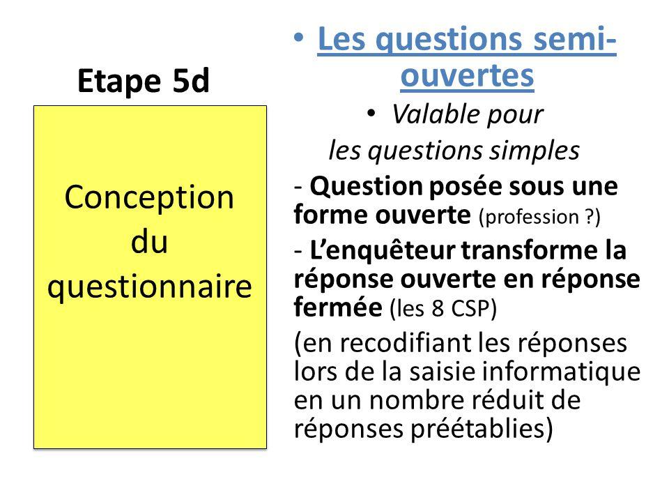 Etape 5d Les questions semi- ouvertes Valable pour les questions simples - Question posée sous une forme ouverte (profession ?) - L'enquêteur transfor