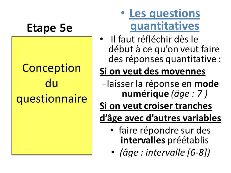 Etape 5e Les questions quantitatives Il faut réfléchir dès le début à ce qu'on veut faire des réponses quantitative : Si on veut des moyennes =laisser