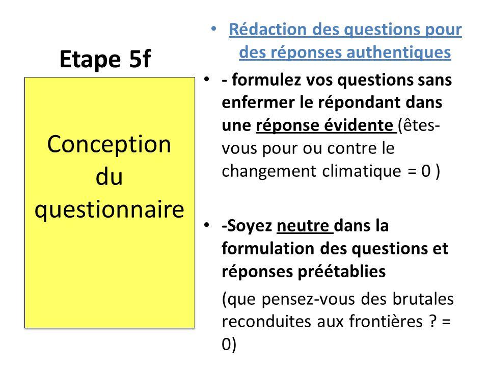 Etape 5f Rédaction des questions pour des réponses authentiques - formulez vos questions sans enfermer le répondant dans une réponse évidente (êtes- v