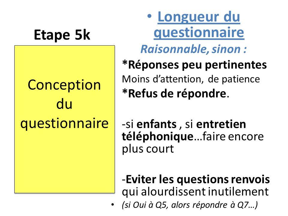 Etape 5k Longueur du questionnaire Raisonnable, sinon : *Réponses peu pertinentes Moins d'attention, de patience *Refus de répondre. -si enfants, si e