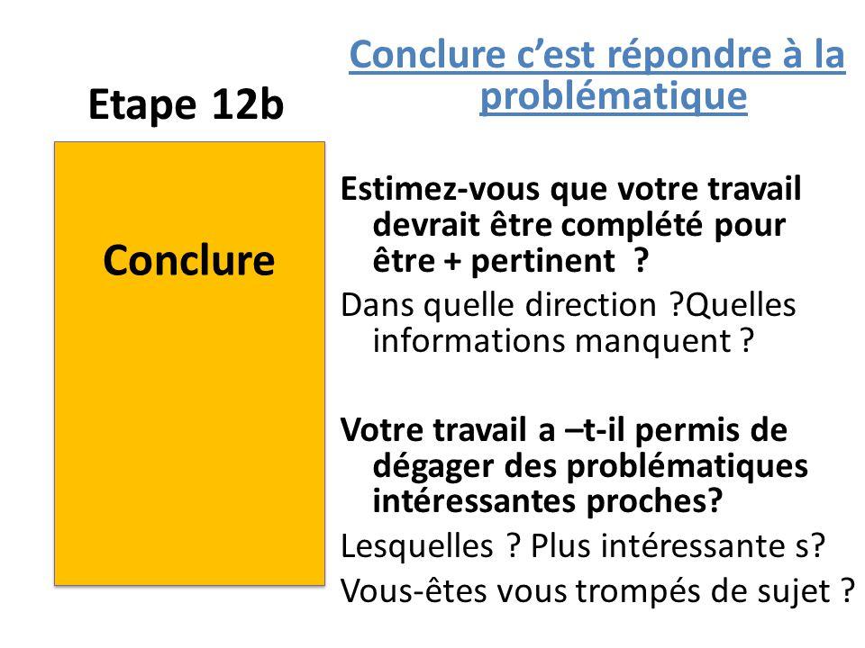 Etape 12b Conclure c'est répondre à la problématique Estimez-vous que votre travail devrait être complété pour être + pertinent ? Dans quelle directio