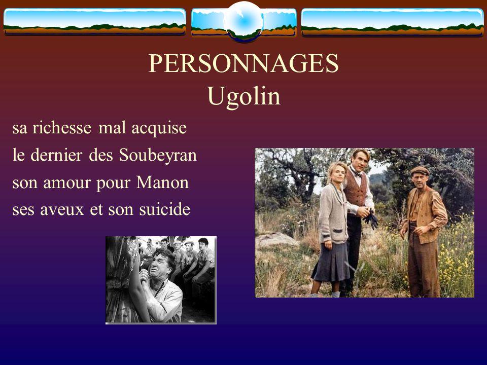 PERSONNAGES Ugolin sa richesse mal acquise le dernier des Soubeyran son amour pour Manon ses aveux et son suicide