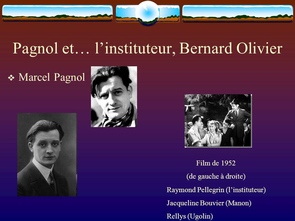 Pagnol et… l'instituteur, Bernard Olivier  Marcel Pagnol Film de 1952 (de gauche à droite) Raymond Pellegrin (l'instituteur) Jacqueline Bouvier (Mano