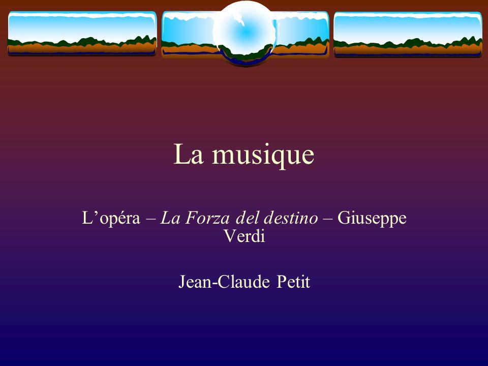 La musique L'opéra – La Forza del destino – Giuseppe Verdi Jean-Claude Petit