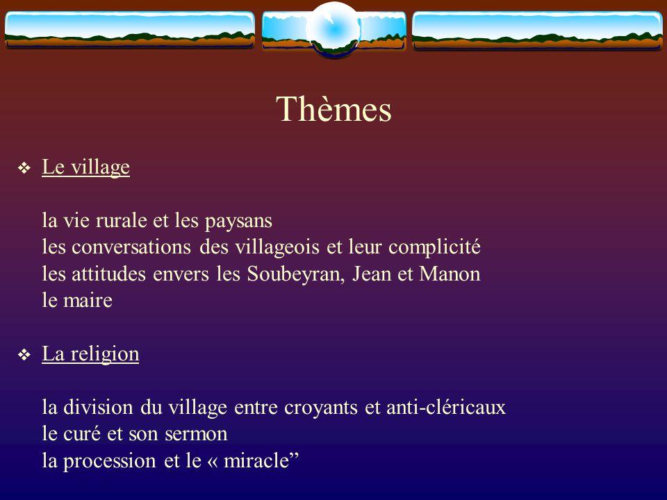 Thèmes  Le village la vie rurale et les paysans les conversations des villageois et leur complicité les attitudes envers les Soubeyran, Jean et Manon