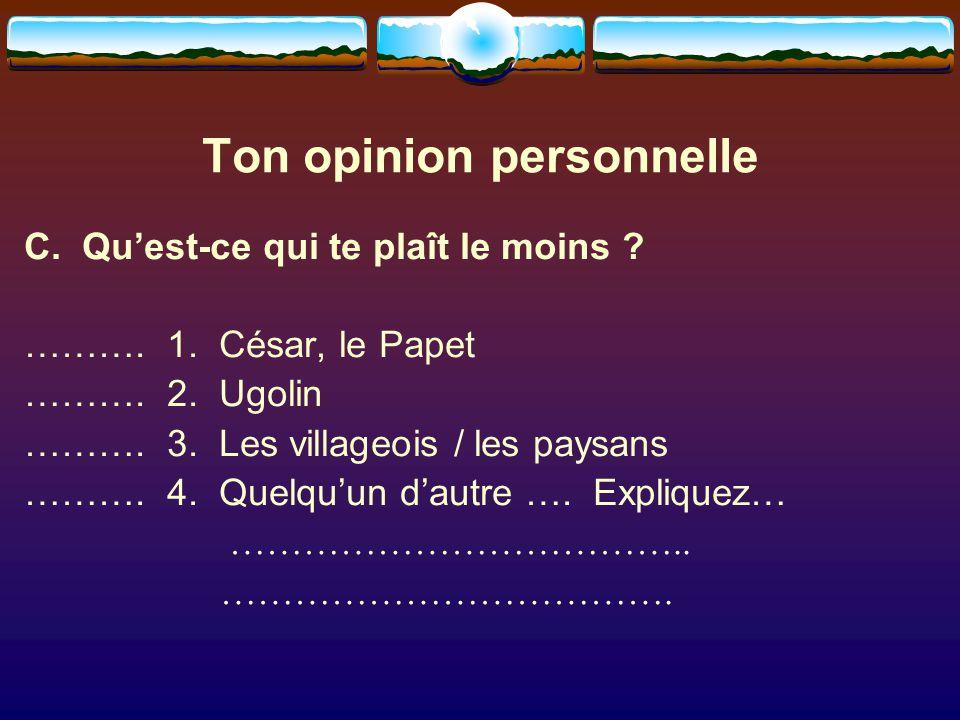 Ton opinion personnelle C. Qu'est-ce qui te plaît le moins ? ………. 1. César, le Papet ………. 2. Ugolin ………. 3. Les villageois / les paysans ………. 4. Quelq