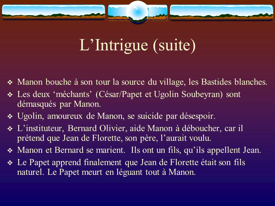 L'Intrigue (suite)  Manon bouche à son tour la source du village, les Bastides blanches.  Les deux 'méchants' (César/Papet et Ugolin Soubeyran) sont